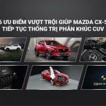 Ưu nhược điểm xe Mazda CX-5 2019, có nên mua?