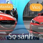 So sánh Mazda 2 và Vios phiên bản mới nhất 2021